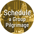 Schedule a Group Pilgrimage